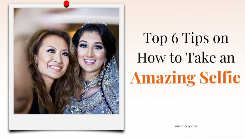 Top 6 Tips on How to Take an Amazing Selfie Blog Banner